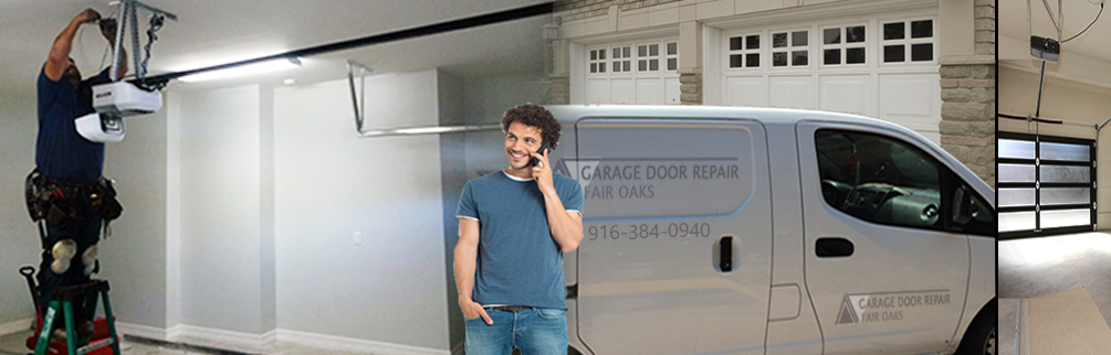 Garage Door Repair Fair Oaks, CA | 916-384-0940 | Call Now !